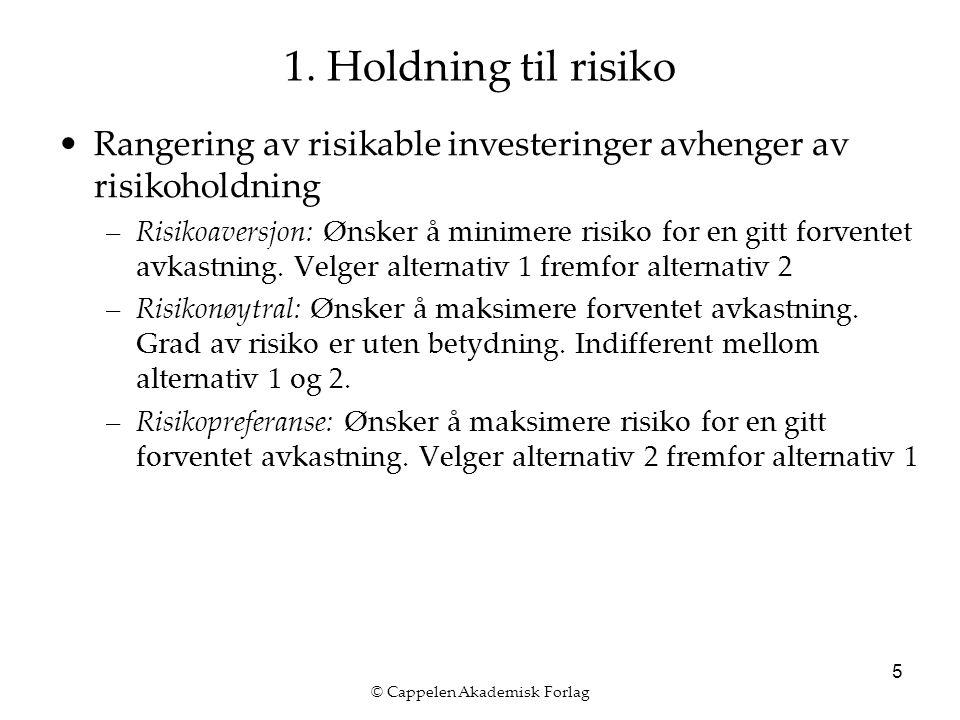 © Cappelen Akademisk Forlag 5 1. Holdning til risiko Rangering av risikable investeringer avhenger av risikoholdning –Risikoaversjon: Ønsker å minimer