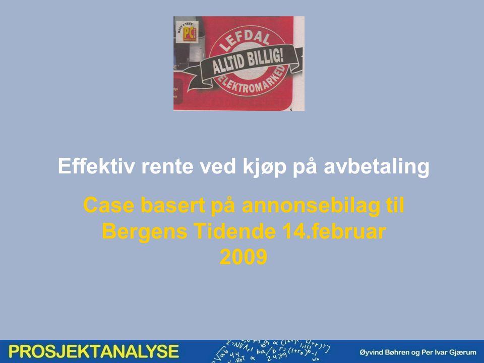 Effektiv rente ved kjøp på avbetaling Case basert på annonsebilag til Bergens Tidende 14.februar 2009