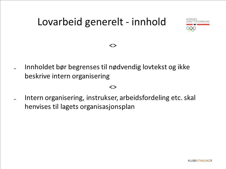 Lovarbeid generelt - innhold <> ₋Innholdet bør begrenses til nødvendig lovtekst og ikke beskrive intern organisering <> ₋Intern organisering, instrukser, arbeidsfordeling etc.