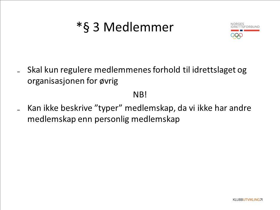*§ 3 Medlemmer ₋Skal kun regulere medlemmenes forhold til idrettslaget og organisasjonen for øvrig NB.