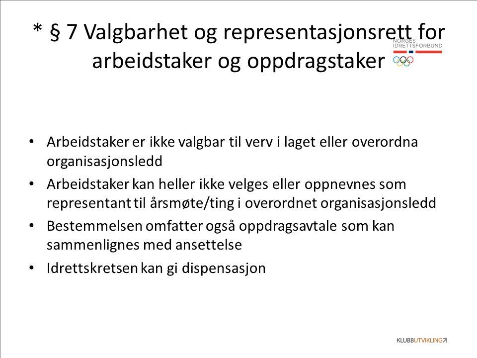 * § 7 Valgbarhet og representasjonsrett for arbeidstaker og oppdragstaker Arbeidstaker er ikke valgbar til verv i laget eller overordna organisasjonsledd Arbeidstaker kan heller ikke velges eller oppnevnes som representant til årsmøte/ting i overordnet organisasjonsledd Bestemmelsen omfatter også oppdragsavtale som kan sammenlignes med ansettelse Idrettskretsen kan gi dispensasjon