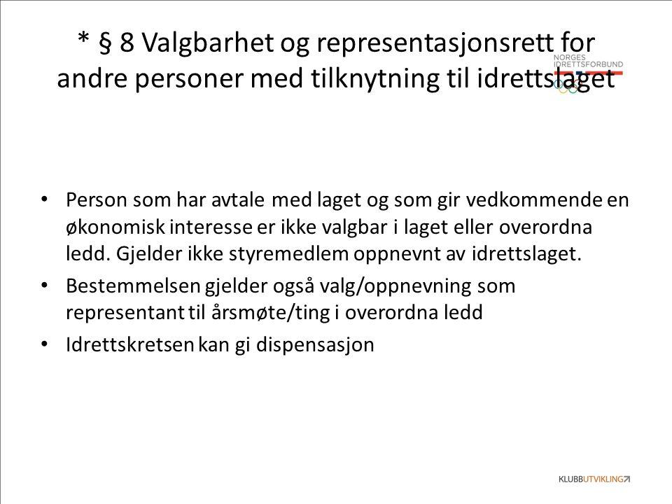 * § 8 Valgbarhet og representasjonsrett for andre personer med tilknytning til idrettslaget Person som har avtale med laget og som gir vedkommende en økonomisk interesse er ikke valgbar i laget eller overordna ledd.