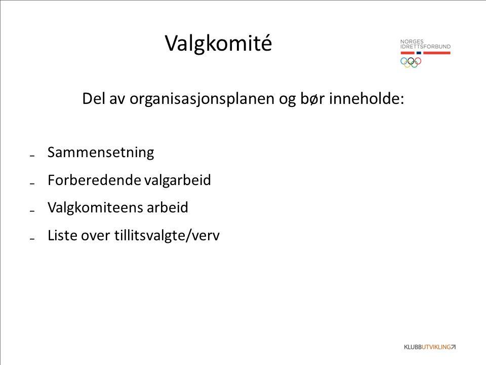 Valgkomité Del av organisasjonsplanen og bør inneholde: ₋Sammensetning ₋Forberedende valgarbeid ₋Valgkomiteens arbeid ₋Liste over tillitsvalgte/verv