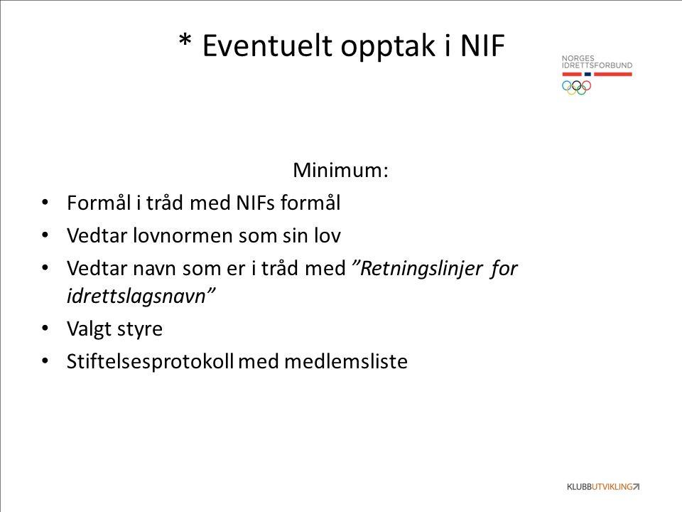* Eventuelt opptak i NIF Minimum: Formål i tråd med NIFs formål Vedtar lovnormen som sin lov Vedtar navn som er i tråd med Retningslinjer for idrettslagsnavn Valgt styre Stiftelsesprotokoll med medlemsliste