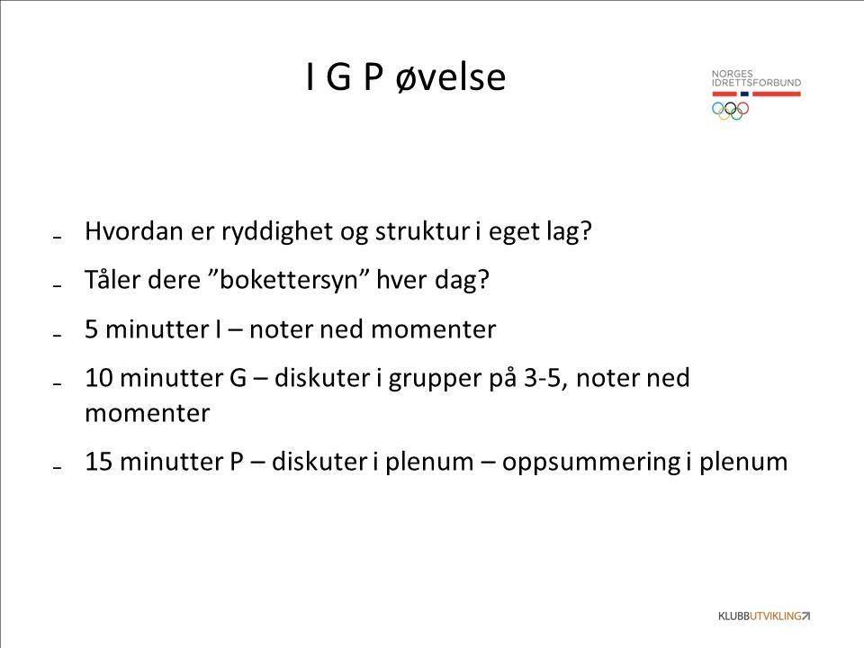 I G P øvelse ₋Hvordan er ryddighet og struktur i eget lag.
