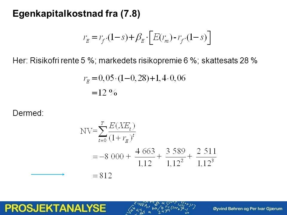 Egenkapitalkostnad fra (7.8) Her: Risikofri rente 5 %; markedets risikopremie 6 %; skattesats 28 % Dermed: