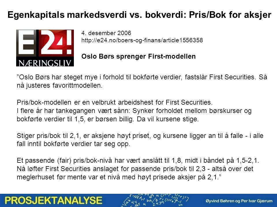 Egenkapitals markedsverdi vs. bokverdi: Pris/Bok for aksjer Pris/bok-modellen er en velbrukt arbeidshest for First Securities. I flere år har tankegan