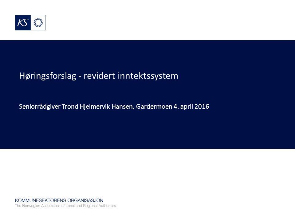 Høringsforslag - revidert inntektssystem Seniorrådgiver Trond Hjelmervik Hansen, Gardermoen 4.
