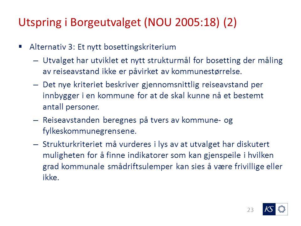 Utspring i Borgeutvalget (NOU 2005:18) (2) 23  Alternativ 3: Et nytt bosettingskriterium – Utvalget har utviklet et nytt strukturmål for bosetting der måling av reiseavstand ikke er påvirket av kommunestørrelse.