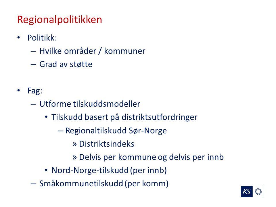 Regionalpolitikken Politikk: – Hvilke områder / kommuner – Grad av støtte Fag: – Utforme tilskuddsmodeller Tilskudd basert på distriktsutfordringer – Regionaltilskudd Sør-Norge » Distriktsindeks » Delvis per kommune og delvis per innb Nord-Norge-tilskudd (per innb) – Småkommunetilskudd (per komm)