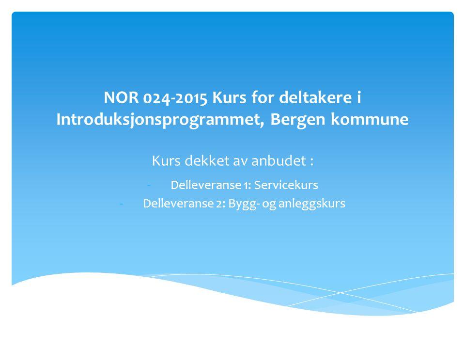 NOR 024-2015 Kurs for deltakere i Introduksjonsprogrammet, Bergen kommune Kurs dekket av anbudet : -Delleveranse 1: Servicekurs -Delleveranse 2: Bygg- og anleggskurs