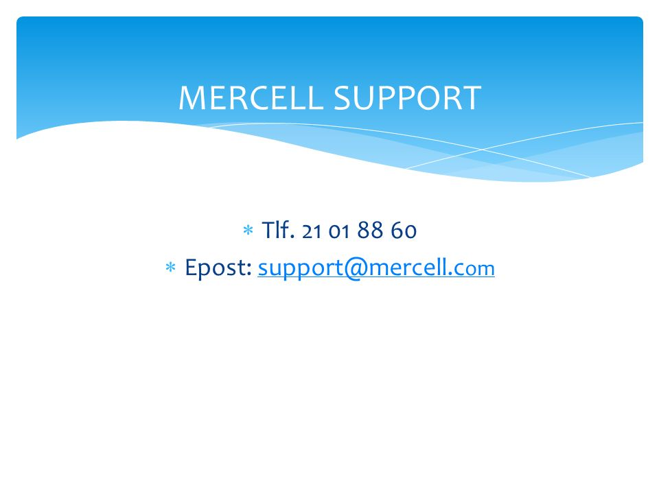  Tlf. 21 01 88 60  Epost: support@mercell.c omsupport@mercell.c om MERCELL SUPPORT