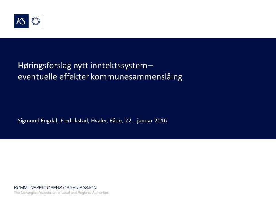 Høringsforslag nytt inntektssystem – eventuelle effekter kommunesammenslåing Sigmund Engdal, Fredrikstad, Hvaler, Råde, 22..