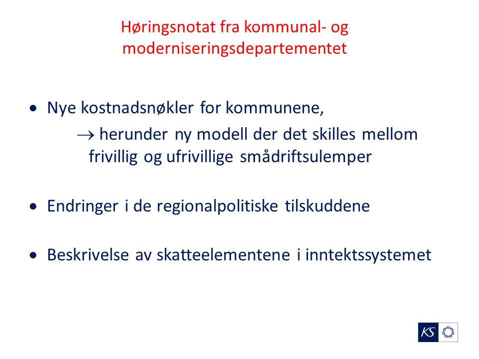 Høringsnotat fra kommunal- og moderniseringsdepartementet  Nye kostnadsnøkler for kommunene,  herunder ny modell der det skilles mellom frivillig og ufrivillige smådriftsulemper  Endringer i de regionalpolitiske tilskuddene  Beskrivelse av skatteelementene i inntektssystemet