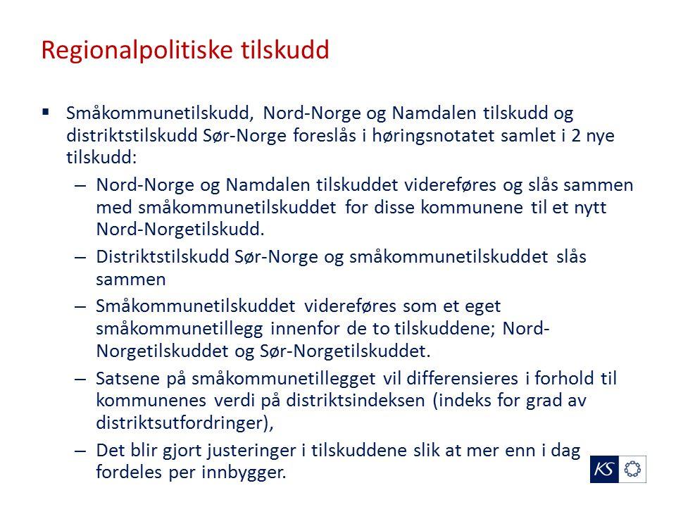 Regionalpolitiske tilskudd  Småkommunetilskudd, Nord-Norge og Namdalen tilskudd og distriktstilskudd Sør-Norge foreslås i høringsnotatet samlet i 2 nye tilskudd: – Nord-Norge og Namdalen tilskuddet videreføres og slås sammen med småkommunetilskuddet for disse kommunene til et nytt Nord-Norgetilskudd.