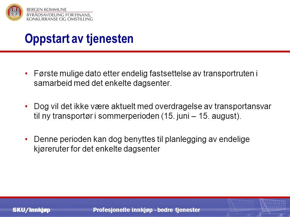 SKU/Innkjøp Oppstart av tjenesten Første mulige dato etter endelig fastsettelse av transportruten i samarbeid med det enkelte dagsenter.
