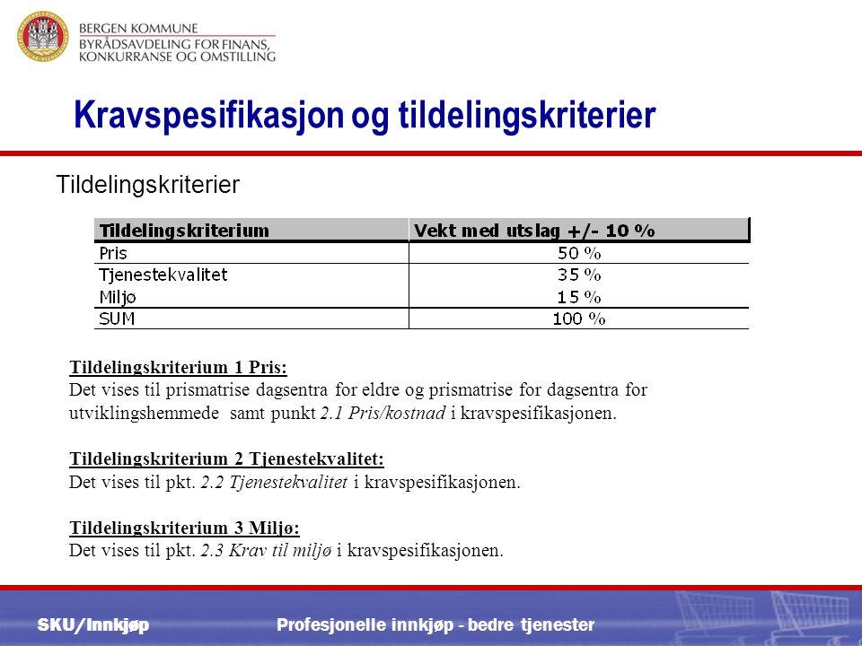 SKU/Innkjøp Kravspesifikasjon og tildelingskriterier Tildelingskriterier Profesjonelle innkjøp - bedre tjenester Tildelingskriterium 1 Pris: Det vises til prismatrise dagsentra for eldre og prismatrise for dagsentra for utviklingshemmede samt punkt 2.1 Pris/kostnad i kravspesifikasjonen.