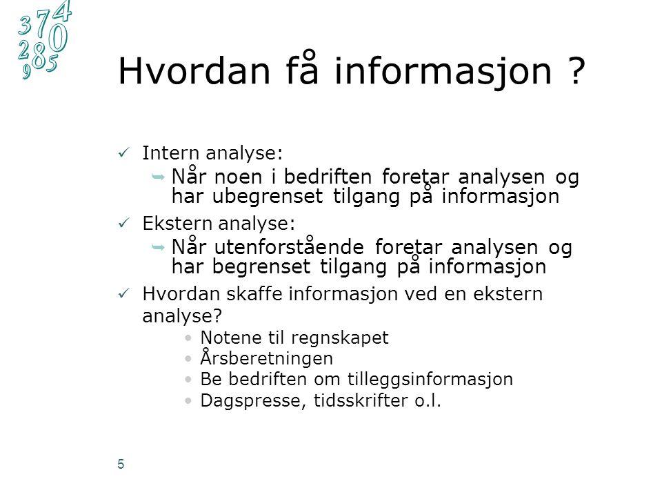 Hvordan få informasjon ? Intern analyse:  Når noen i bedriften foretar analysen og har ubegrenset tilgang på informasjon Ekstern analyse:  Når utenf