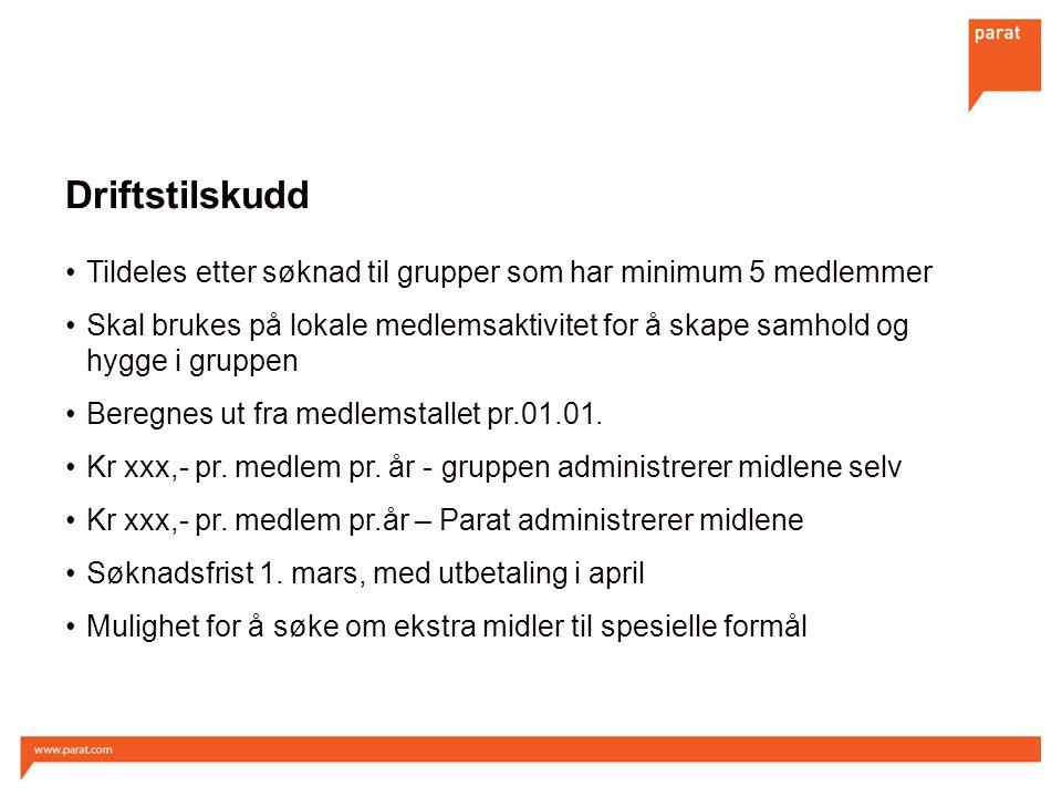 Driftstilskudd Tildeles etter søknad til grupper som har minimum 5 medlemmer Skal brukes på lokale medlemsaktivitet for å skape samhold og hygge i gruppen Beregnes ut fra medlemstallet pr.01.01.