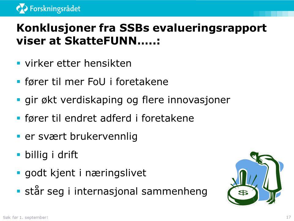 Søk før 1. september! 17 Konklusjoner fra SSBs evalueringsrapport viser at SkatteFUNN…..:  virker etter hensikten  fører til mer FoU i foretakene 
