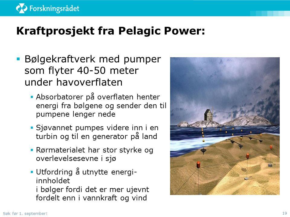 Søk før 1. september! 19 Kraftprosjekt fra Pelagic Power:  Bølgekraftverk med pumper som flyter 40-50 meter under havoverflaten  Absorbatorer på ove
