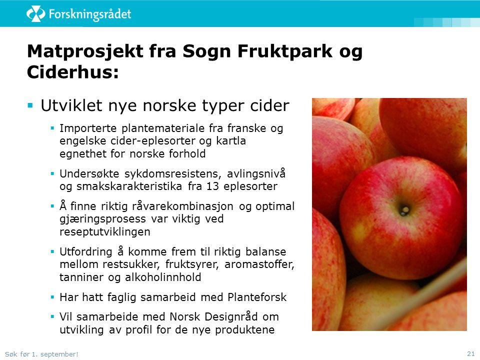Søk før 1. september! 21 Matprosjekt fra Sogn Fruktpark og Ciderhus:  Utviklet nye norske typer cider  Importerte plantemateriale fra franske og eng