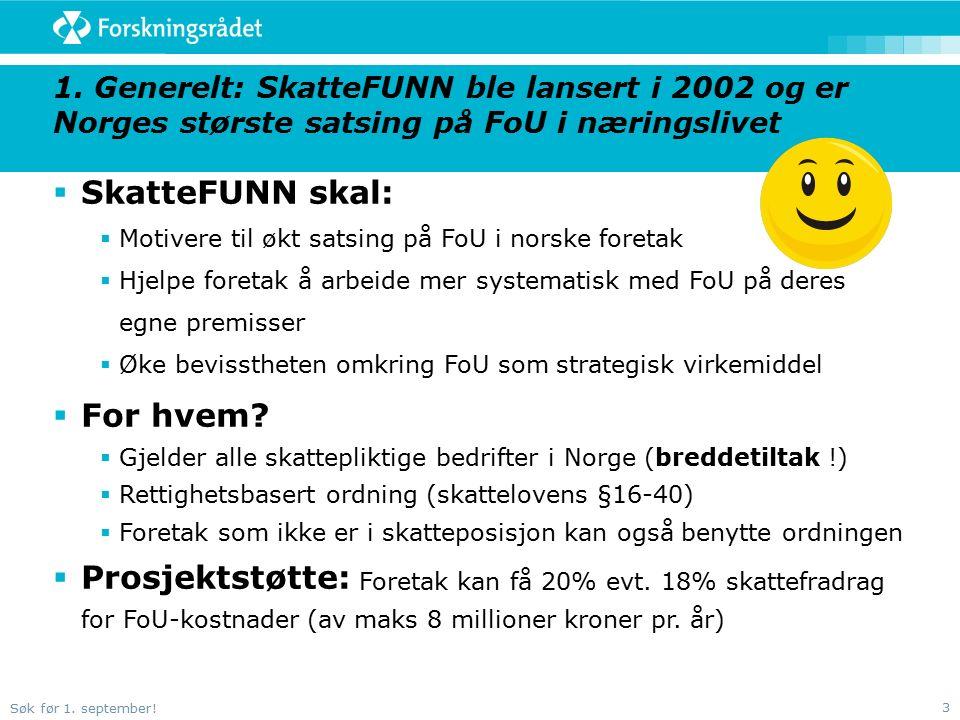 Søk før 1. september! 3 1. Generelt: SkatteFUNN ble lansert i 2002 og er Norges største satsing på FoU i næringslivet  SkatteFUNN skal:  Motivere ti