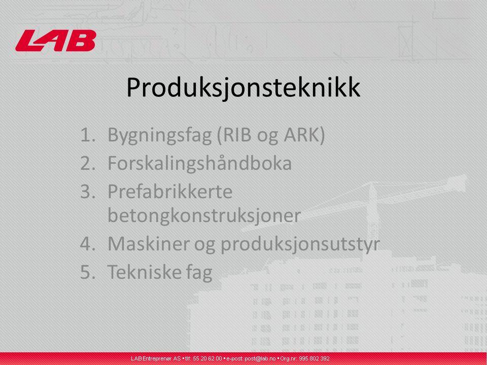 Produksjonsteknikk 1.Bygningsfag (RIB og ARK) 2.Forskalingshåndboka 3.Prefabrikkerte betongkonstruksjoner 4.Maskiner og produksjonsutstyr 5.Tekniske f