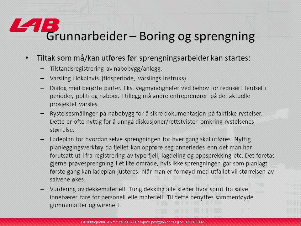 Grunnarbeider – Boring og sprengning Tiltak som må/kan utføres før sprengningsarbeider kan startes: – Tilstandsregistrering av nabobygg/anlegg. – Vars
