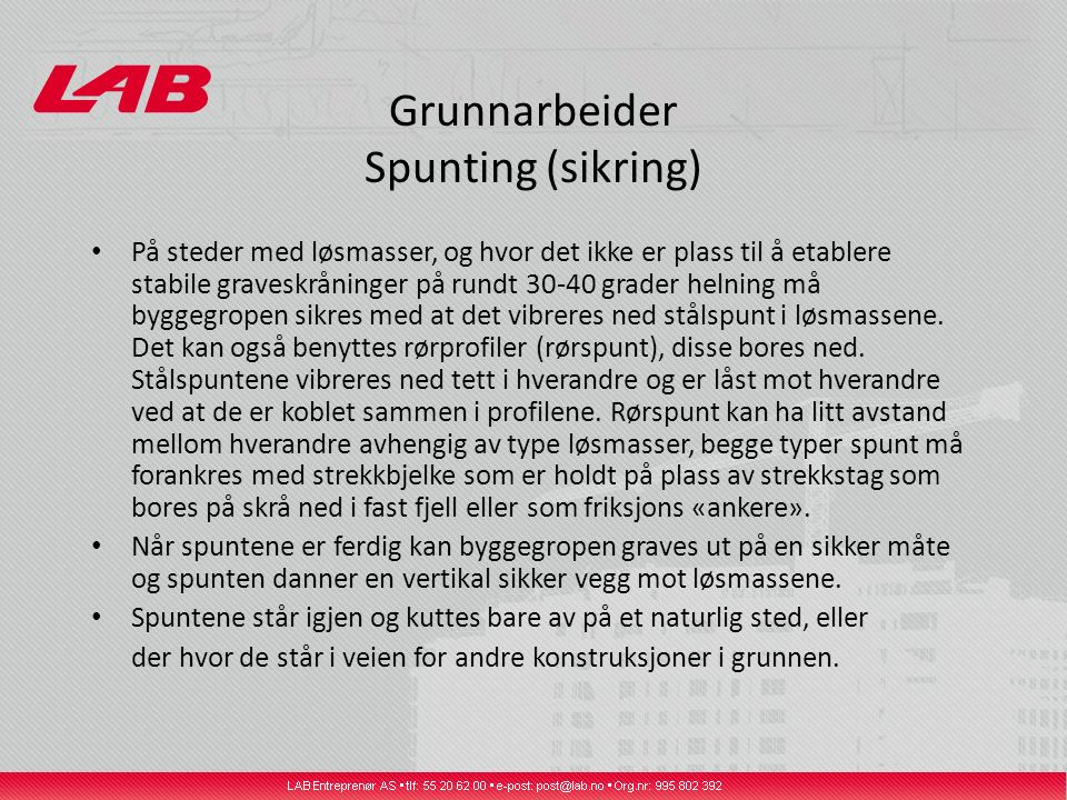 Grunnarbeider Spunting (sikring) På steder med løsmasser, og hvor det ikke er plass til å etablere stabile graveskråninger på rundt 30-40 grader helni