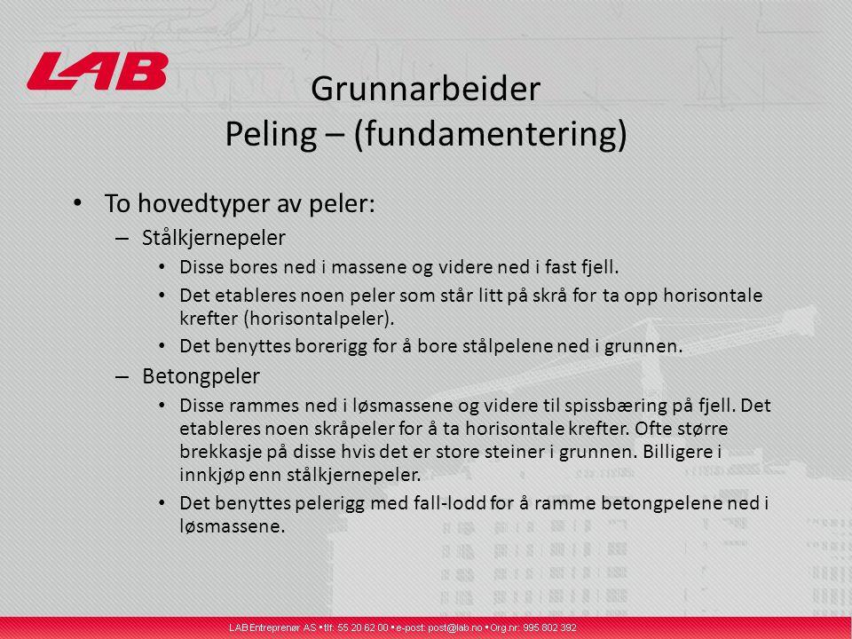 Grunnarbeider Peling – (fundamentering) To hovedtyper av peler: – Stålkjernepeler Disse bores ned i massene og videre ned i fast fjell. Det etableres
