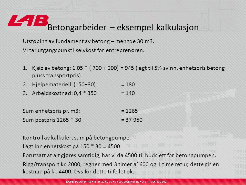 Betongarbeider – eksempel kalkulasjon Utstøping av fundament av betong – mengde 30 m3. Vi tar utgangspunkt i selvkost for entreprenøren. 1.Kjøp av bet