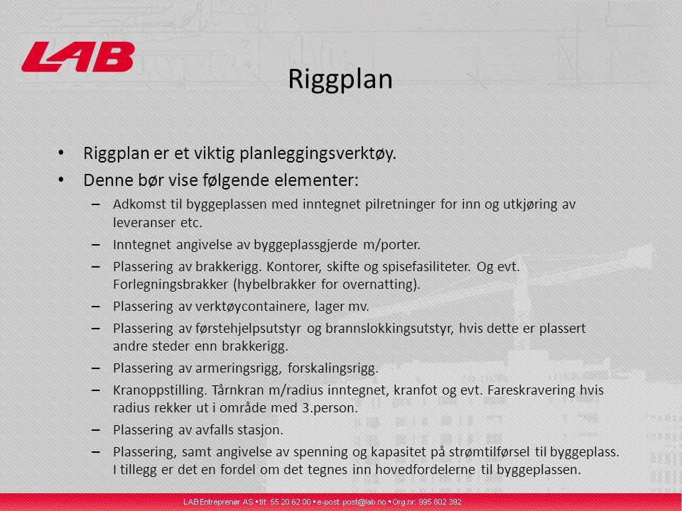 Riggplan Riggplan er et viktig planleggingsverktøy. Denne bør vise følgende elementer: – Adkomst til byggeplassen med inntegnet pilretninger for inn o