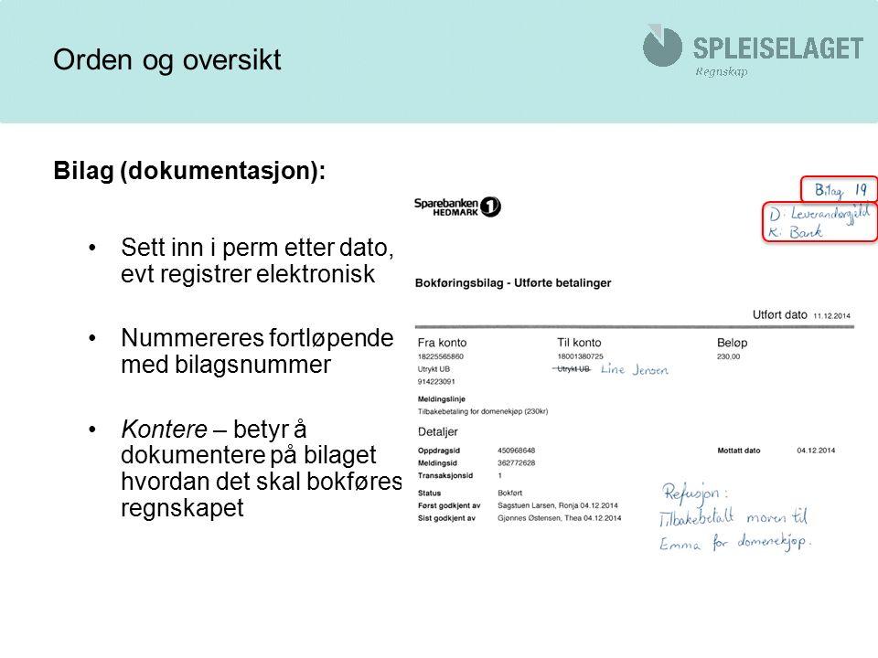 Bilag (dokumentasjon): Sett inn i perm etter dato, evt registrer elektronisk Nummereres fortløpende med bilagsnummer Kontere – betyr å dokumentere på bilaget hvordan det skal bokføres i regnskapet Orden og oversikt