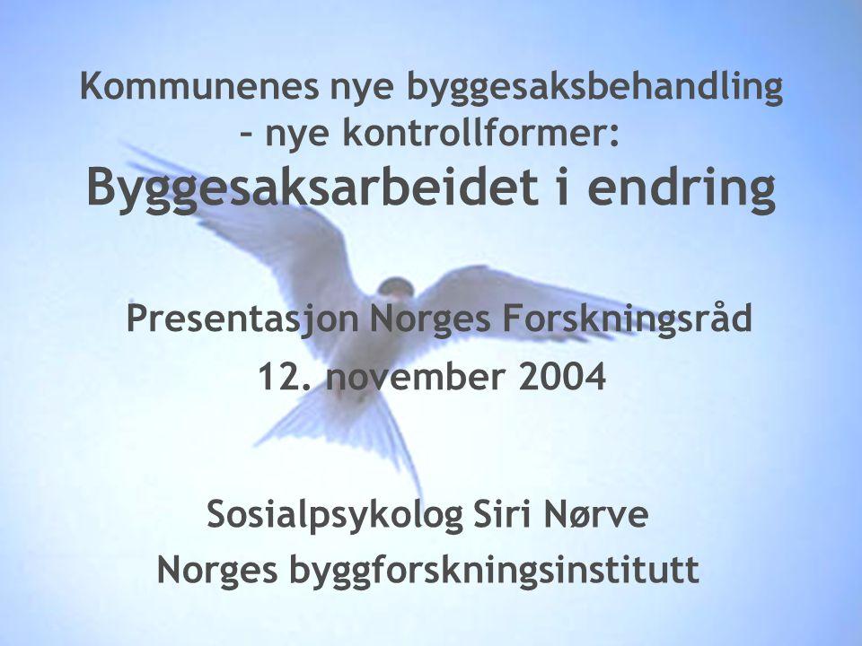 1 1 Kommunenes nye byggesaksbehandling – nye kontrollformer: Byggesaksarbeidet i endring Presentasjon Norges Forskningsråd 12.