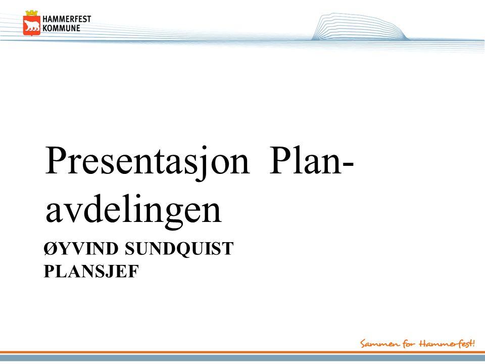 ØYVIND SUNDQUIST PLANSJEF Presentasjon Plan- avdelingen