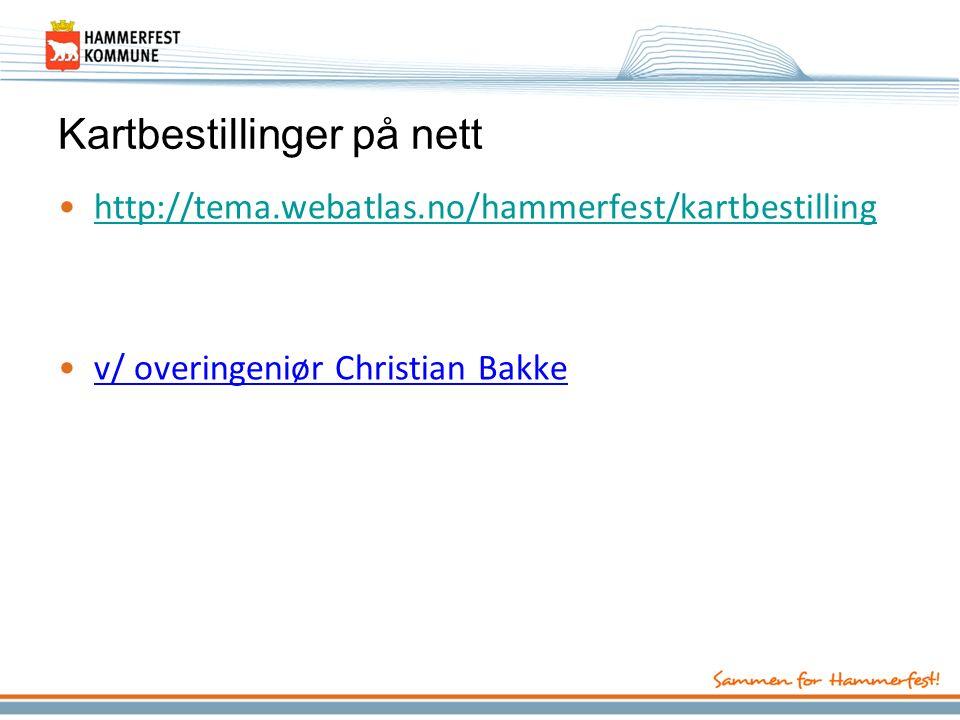 Kartbestillinger på nett http://tema.webatlas.no/hammerfest/kartbestilling v/ overingeniør Christian Bakke