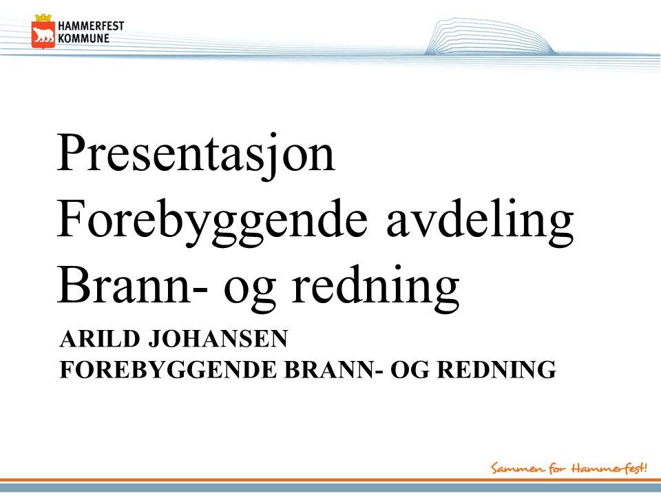 ARILD JOHANSEN FOREBYGGENDE BRANN- OG REDNING Presentasjon Forebyggende avdeling Brann- og redning