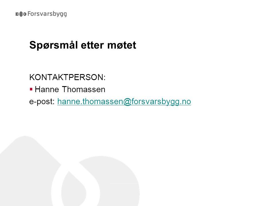 Spørsmål etter møtet KONTAKTPERSON:  Hanne Thomassen e-post: hanne.thomassen@forsvarsbygg.nohanne.thomassen@forsvarsbygg.no