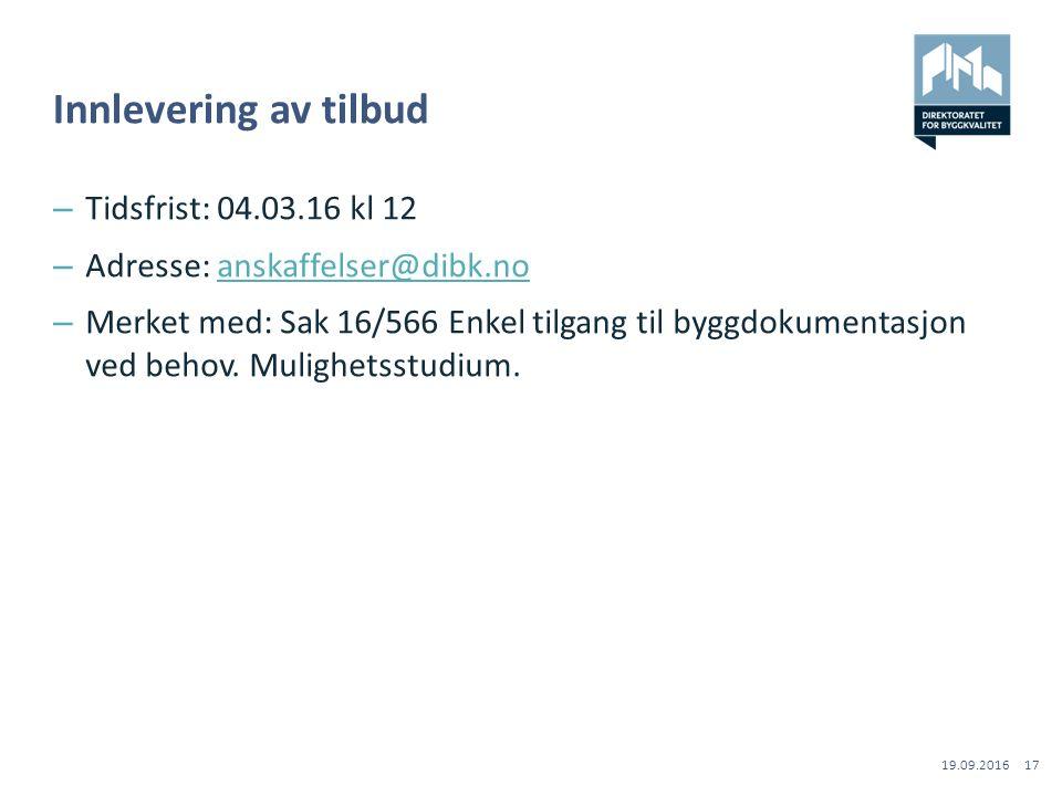 Innlevering av tilbud –Tidsfrist: 04.03.16 kl 12 –Adresse: anskaffelser@dibk.noanskaffelser@dibk.no –Merket med: Sak 16/566 Enkel tilgang til byggdokumentasjon ved behov.