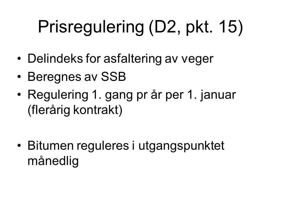 Prisregulering (D2, pkt. 15) Delindeks for asfaltering av veger Beregnes av SSB Regulering 1.
