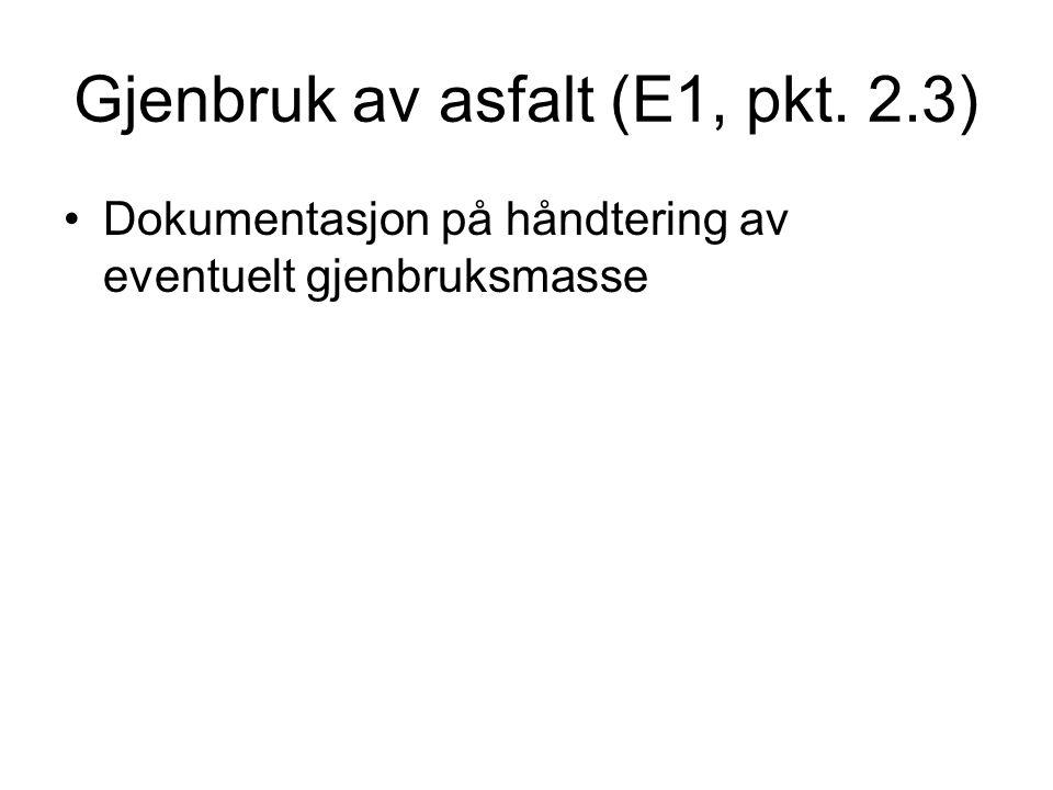 Gjenbruk av asfalt (E1, pkt. 2.3) Dokumentasjon på håndtering av eventuelt gjenbruksmasse