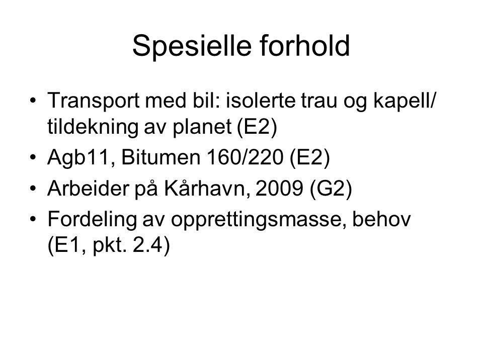Spesielle forhold Transport med bil: isolerte trau og kapell/ tildekning av planet (E2) Agb11, Bitumen 160/220 (E2) Arbeider på Kårhavn, 2009 (G2) Fordeling av opprettingsmasse, behov (E1, pkt.