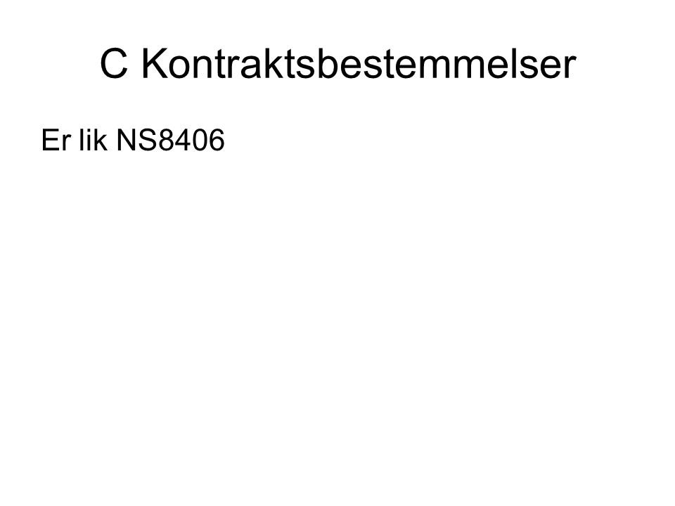 C Kontraktsbestemmelser Er lik NS8406