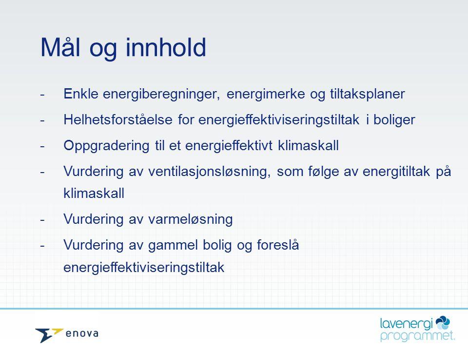 Mål og innhold - Enkle energiberegninger, energimerke og tiltaksplaner - Helhetsforståelse for energieffektiviseringstiltak i boliger - Oppgradering t