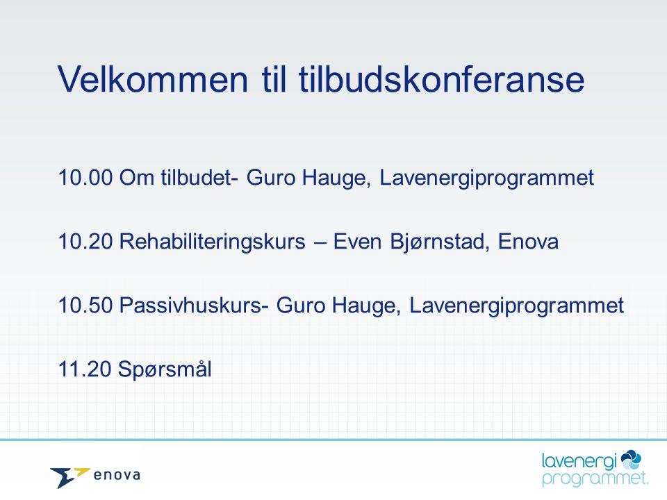 Velkommen til tilbudskonferanse 10.00 Om tilbudet- Guro Hauge, Lavenergiprogrammet 10.20 Rehabiliteringskurs – Even Bjørnstad, Enova 10.50 Passivhusku