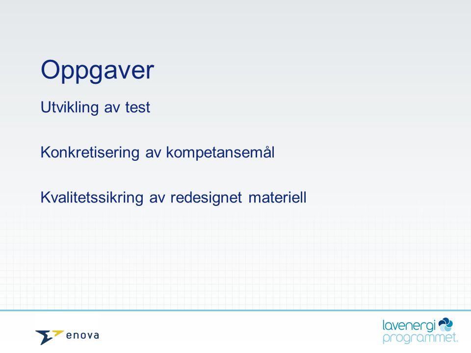 Oppgaver Utvikling av test Konkretisering av kompetansemål Kvalitetssikring av redesignet materiell