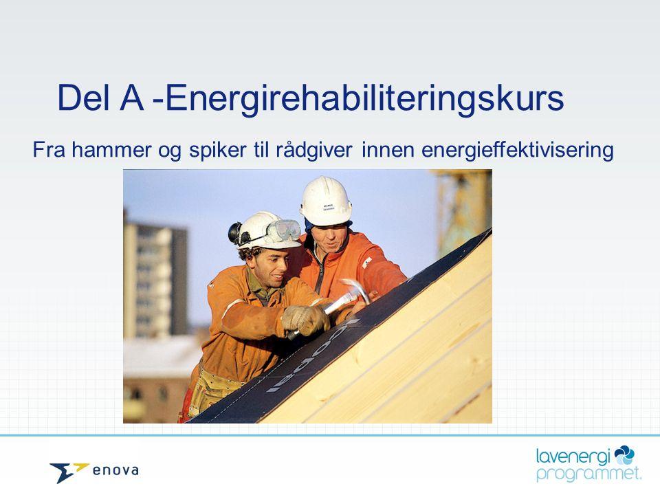 Del A -Energirehabiliteringskurs Fra hammer og spiker til rådgiver innen energieffektivisering