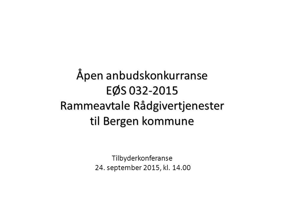 Åpen anbudskonkurranse EØS 032-2015 Rammeavtale Rådgivertjenester til Bergen kommune Tilbyderkonferanse 24. september 2015, kl. 14.00