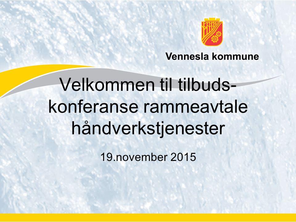 19.november 2015 Velkommen til tilbuds- konferanse rammeavtale håndverkstjenester
